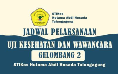 JADWAL Pelaksanaan Uji Kesehatan dan Wawancara Mahasiswa Baru GELOMBANG 2 STIKes Hutama Abdi Husada Tulungagung Tahun Akademik 2021/2022
