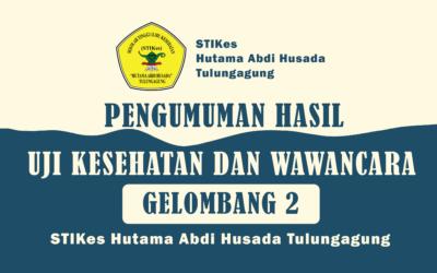 Pengumuman Hasil Uji Kesehatan dan Wawancara Mahasiswa Baru Gelombang 2 STIKes Hutama Abdi Husada Tulungagung Tahun Akademik 2021/2022